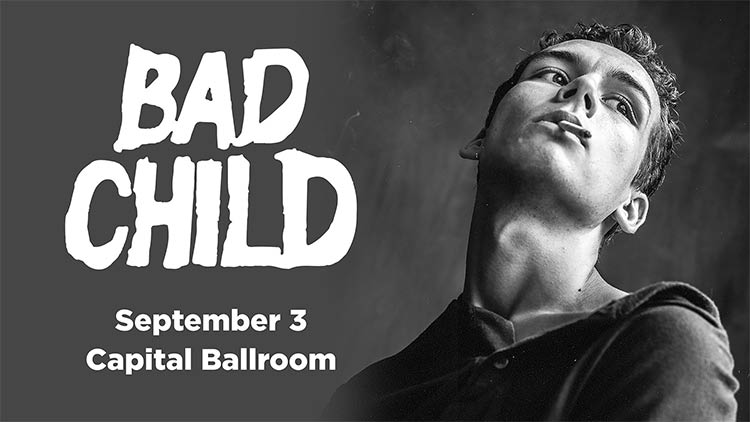 Bad Child- Capital Ballroom